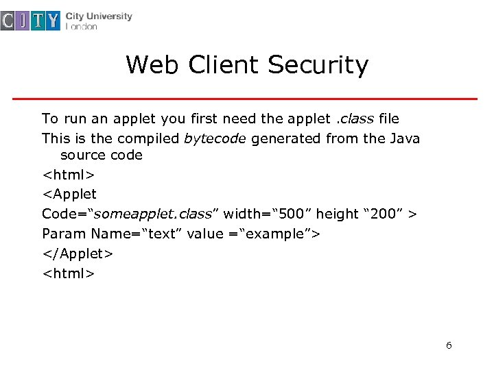 Web Client Security To run an applet you first need the applet. class file