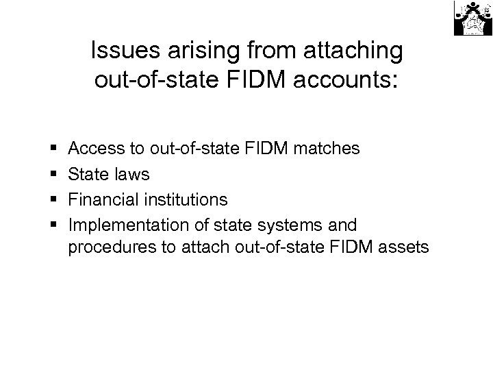 Issues arising from attaching out-of-state FIDM accounts: § § Access to out-of-state FIDM matches