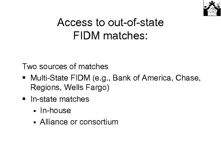 Access to out-of-state FIDM matches: Two sources of matches § Multi-State FIDM (e. g.