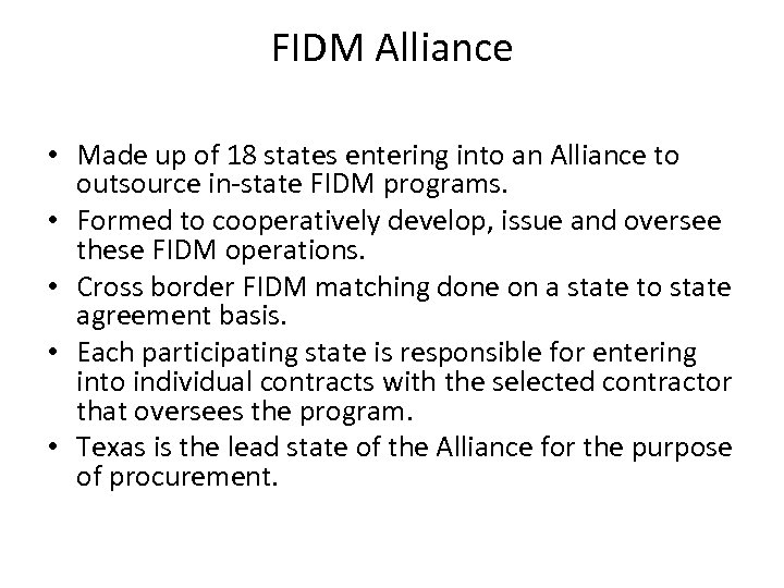 FIDM Alliance • Made up of 18 states entering into an Alliance to outsource