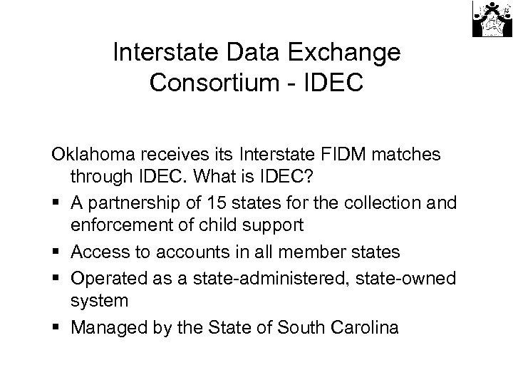 Interstate Data Exchange Consortium - IDEC Oklahoma receives its Interstate FIDM matches through IDEC.
