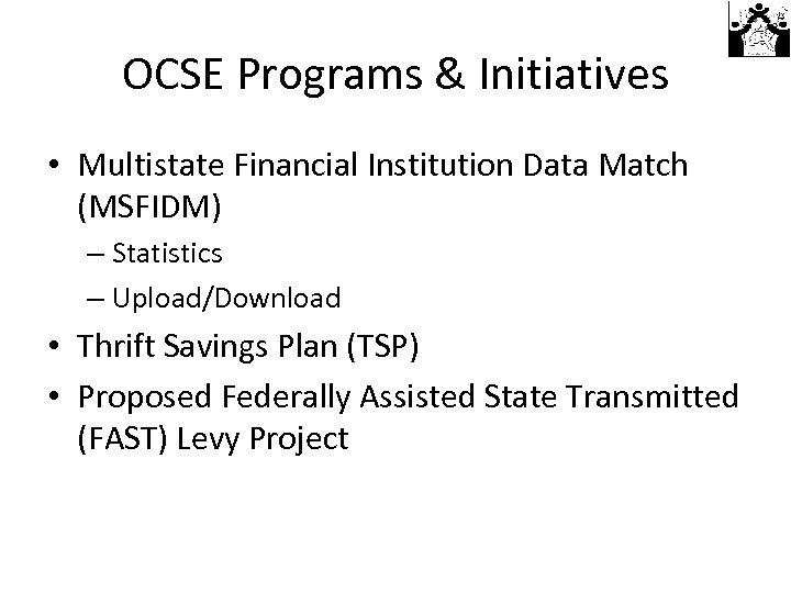 OCSE Programs & Initiatives • Multistate Financial Institution Data Match (MSFIDM) – Statistics –