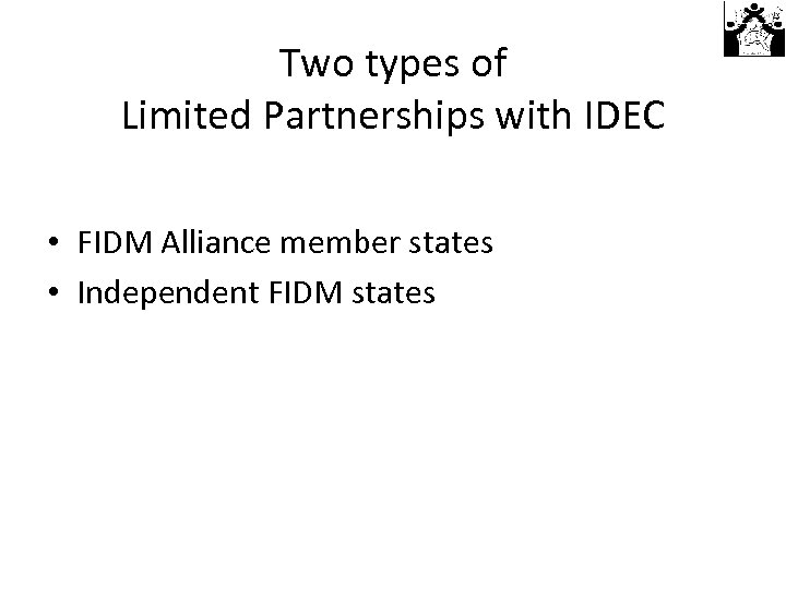 Two types of Limited Partnerships with IDEC • FIDM Alliance member states • Independent