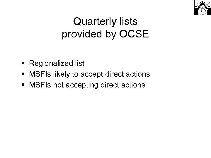 Quarterly lists provided by OCSE § Regionalized list § MSFIs likely to accept direct