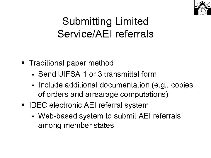 Submitting Limited Service/AEI referrals § Traditional paper method § Send UIFSA 1 or 3