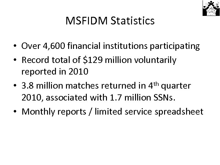MSFIDM Statistics • Over 4, 600 financial institutions participating • Record total of $129