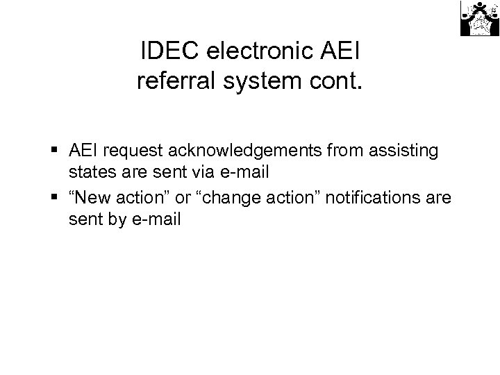 IDEC electronic AEI referral system cont. § AEI request acknowledgements from assisting states are