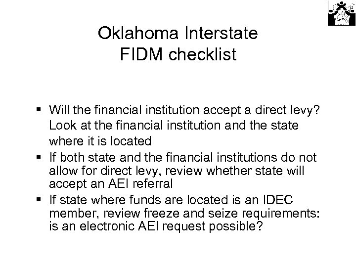 Oklahoma Interstate FIDM checklist § Will the financial institution accept a direct levy? Look