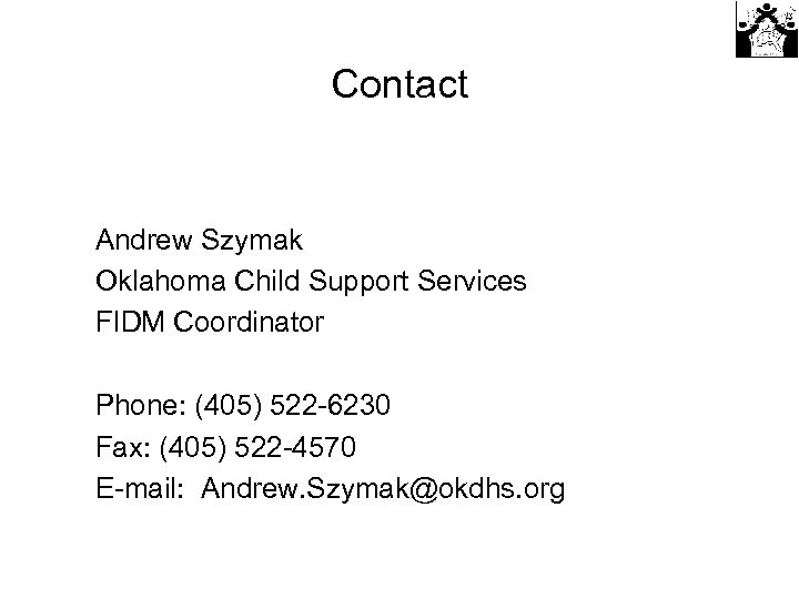 Contact Andrew Szymak Oklahoma Child Support Services FIDM Coordinator Phone: (405) 522 -6230 Fax: