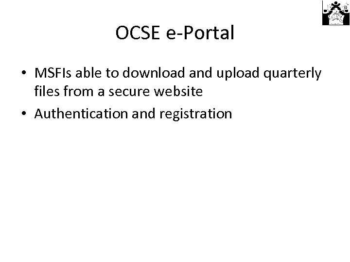 OCSE e-Portal • MSFIs able to download and upload quarterly files from a secure