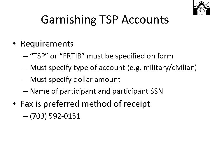 """Garnishing TSP Accounts • Requirements – """"TSP"""" or """"FRTIB"""" must be specified on form"""
