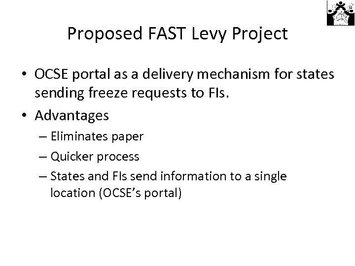 Proposed FAST Levy Project • OCSE portal as a delivery mechanism for states sending
