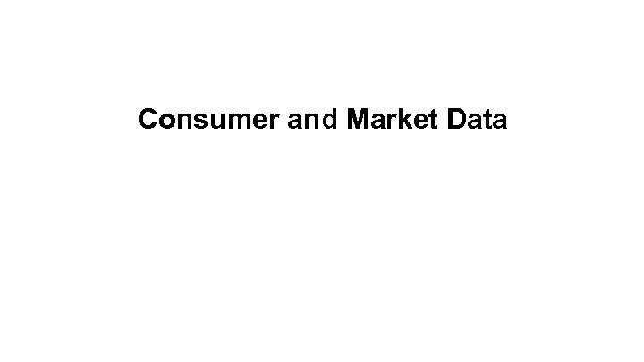 Consumer and Market Data