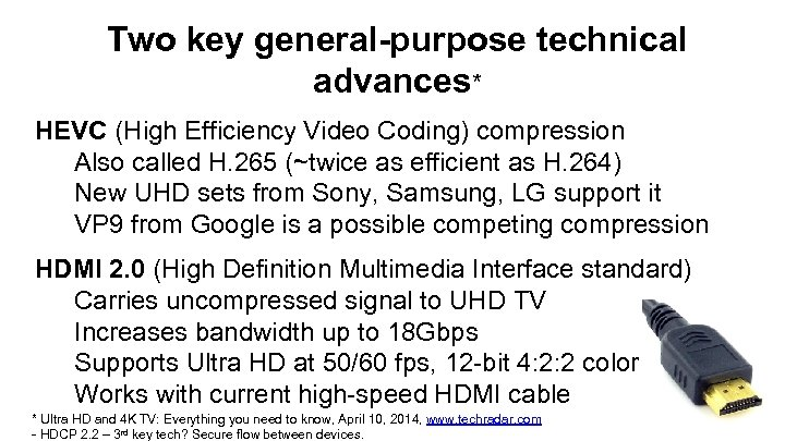Two key general-purpose technical advances* HEVC (High Efficiency Video Coding) compression Also called H.