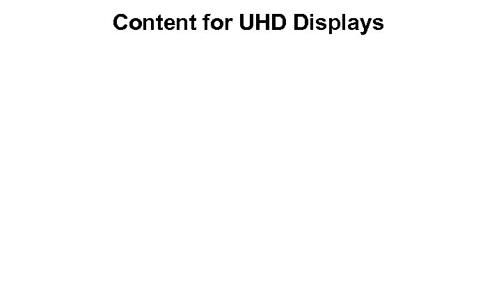 Content for UHD Displays
