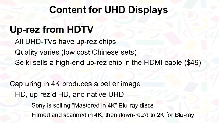 Content for UHD Displays Up-rez from HDTV All UHD-TVs have up-rez chips Quality varies