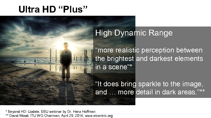 """Ultra HD """"Plus"""" High Dynamic Range """"more realistic perception between the brightest and darkest"""