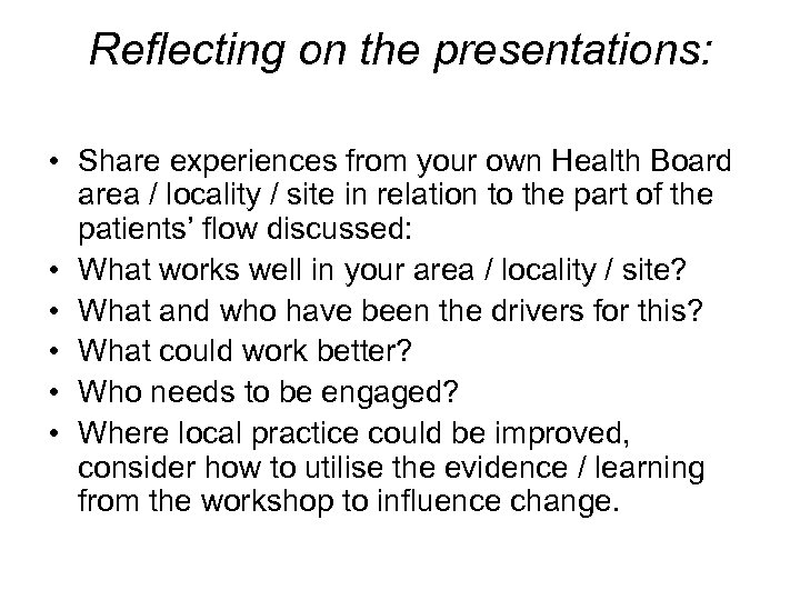 Reflecting on the presentations: • Share experiences from your own Health Board area /