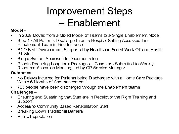 Improvement Steps – Enablement Model • In 2009 Moved from a Mixed Model of