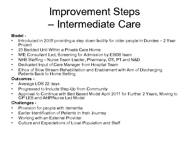Improvement Steps – Intermediate Care Model • Introduced in 2008 providing a step down