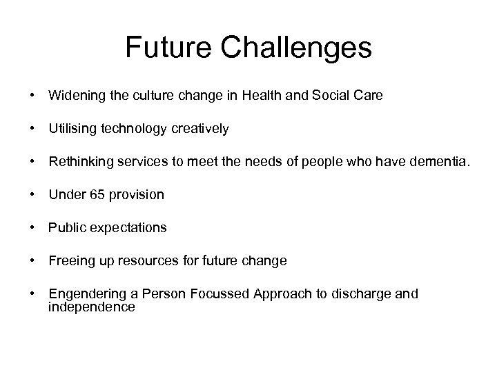 Future Challenges • Widening the culture change in Health and Social Care • Utilising