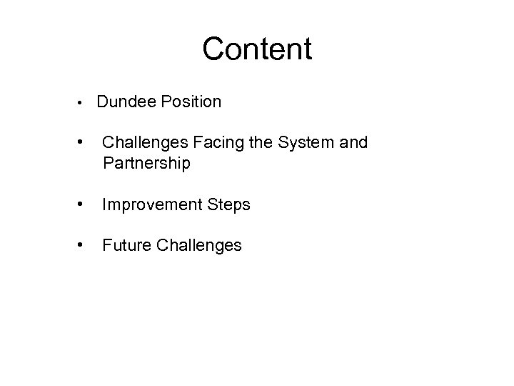 Content • Dundee Position • Challenges Facing the System and Partnership • Improvement Steps