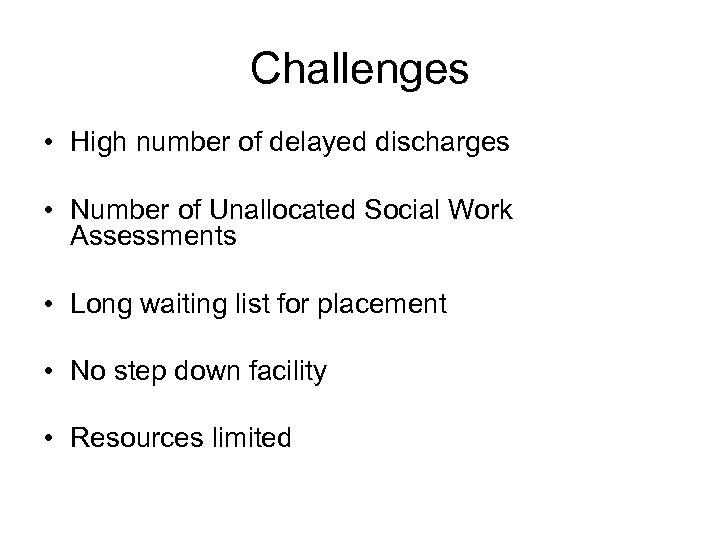 Challenges • High number of delayed discharges • Number of Unallocated Social Work Assessments