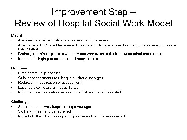 Improvement Step – Review of Hospital Social Work Model • Analysed referral, allocation and
