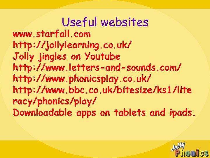 Useful websites www. starfall. com http: //jollylearning. co. uk/ Jolly jingles on Youtube http: