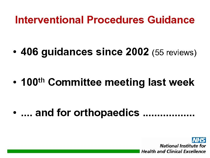 Interventional Procedures Guidance • 406 guidances since 2002 (55 reviews) • 100 th Committee
