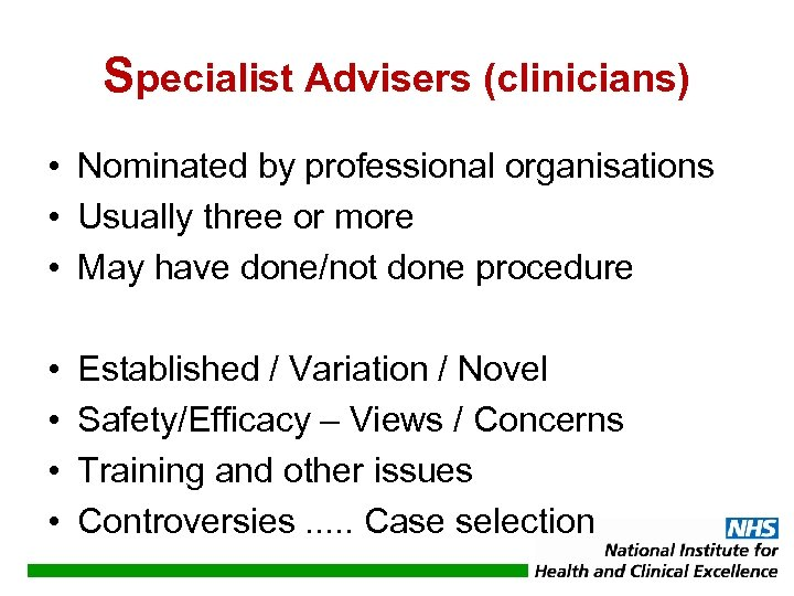 Specialist Advisers (clinicians) • Nominated by professional organisations • Usually three or more •
