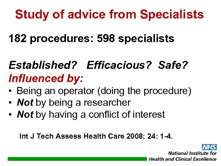 Study of advice from Specialists 182 procedures: 598 specialists Established? Efficacious? Safe? Influenced by: