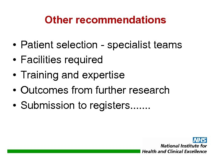 Other recommendations • • • Patient selection - specialist teams Facilities required Training and