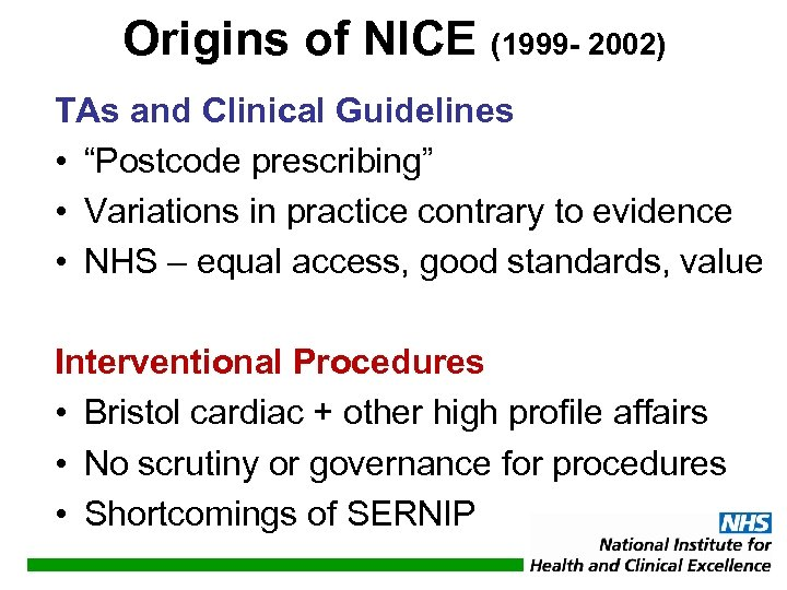 "Origins of NICE (1999 - 2002) TAs and Clinical Guidelines • ""Postcode prescribing"" •"