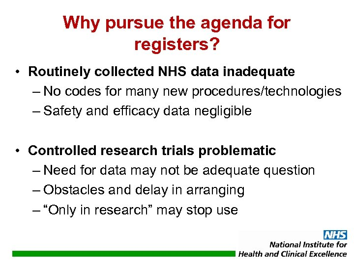 Why pursue the agenda for registers? • Routinely collected NHS data inadequate – No