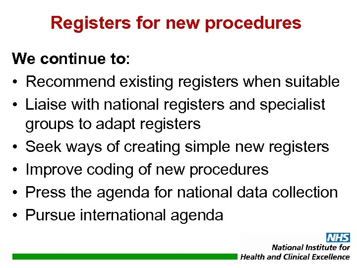 Registers for new procedures We continue to: • Recommend existing registers when suitable •