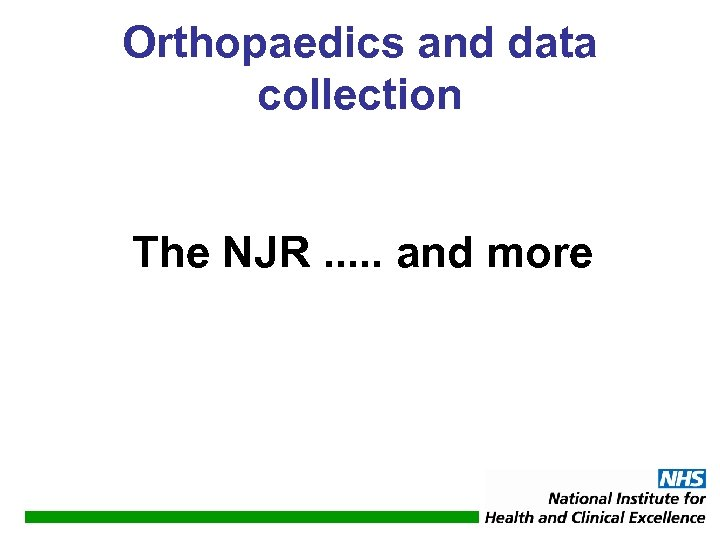 Orthopaedics and data collection The NJR. . . and more