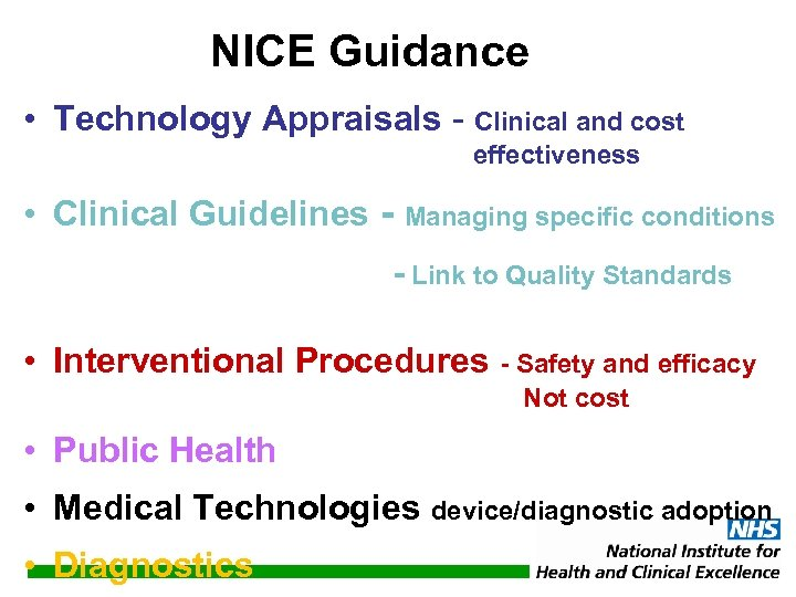 NICE Guidance • Technology Appraisals - Clinical and cost effectiveness • Clinical Guidelines -