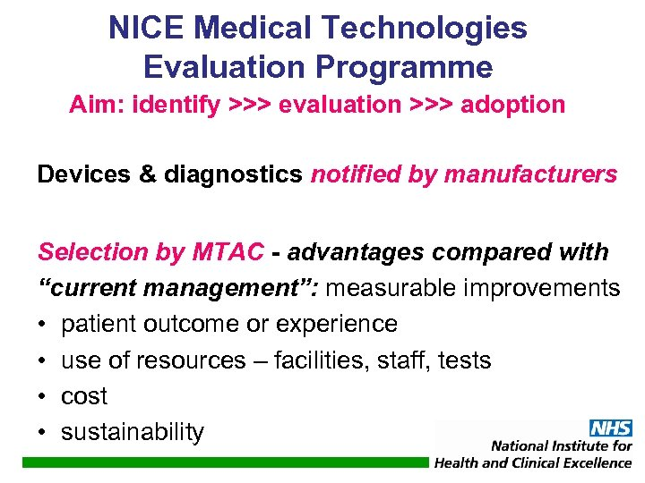 NICE Medical Technologies Evaluation Programme Aim: identify >>> evaluation >>> adoption Devices & diagnostics