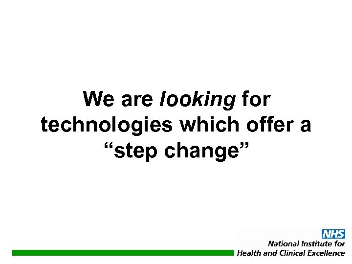 "We are looking for technologies which offer a ""step change"""