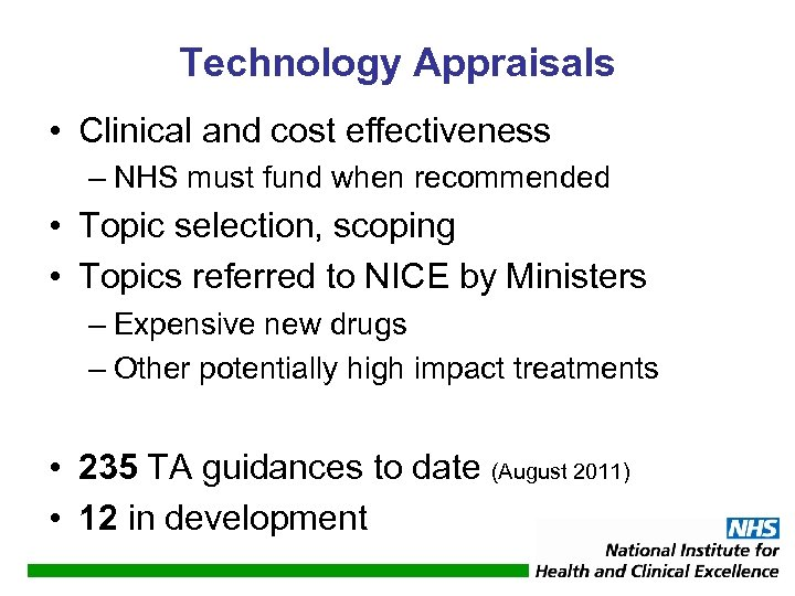 Technology Appraisals • Clinical and cost effectiveness – NHS must fund when recommended •