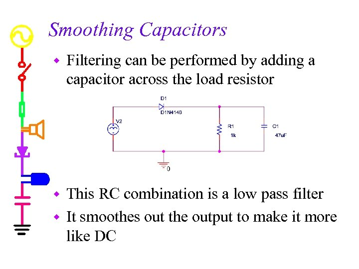 Smoothing Capacitors w Filtering can be performed by adding a capacitor across the load