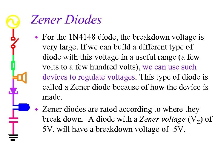 Zener Diodes For the 1 N 4148 diode, the breakdown voltage is very large.
