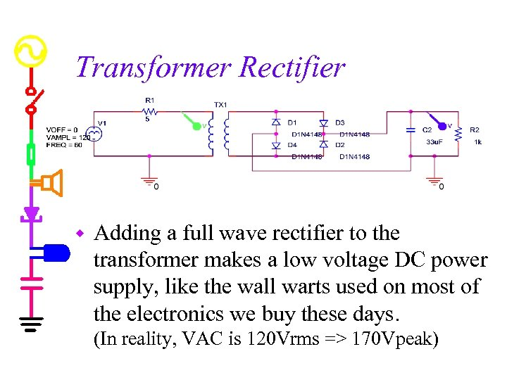 Transformer Rectifier w Adding a full wave rectifier to the transformer makes a low