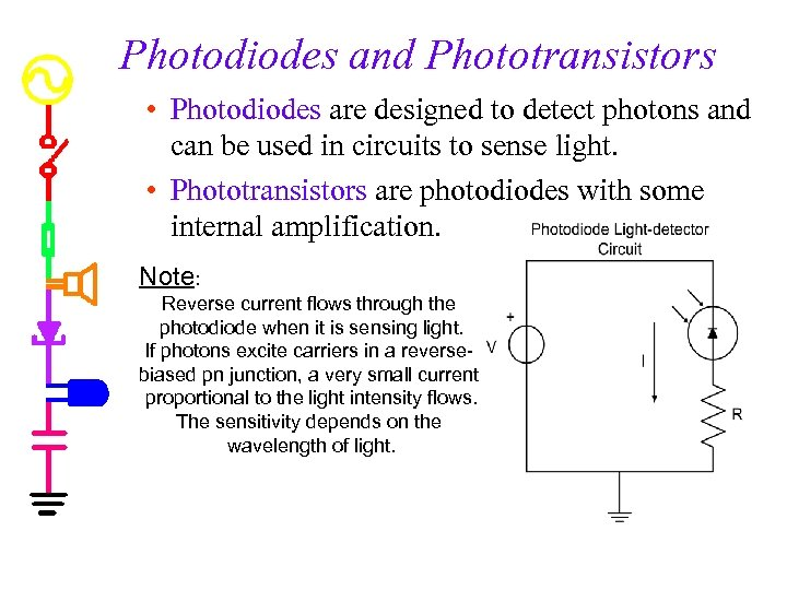 Photodiodes and Phototransistors • Photodiodes are designed to detect photons and can be used