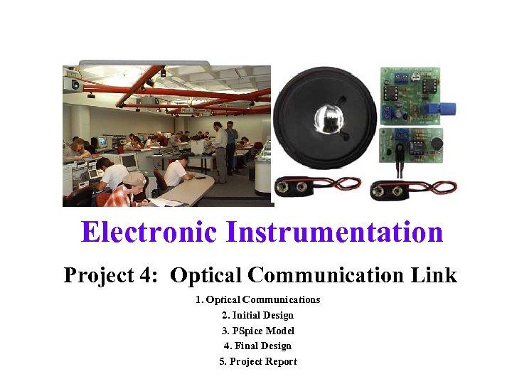 Electronic Instrumentation Project 4: Optical Communication Link 1. Optical Communications 2. Initial Design 3.