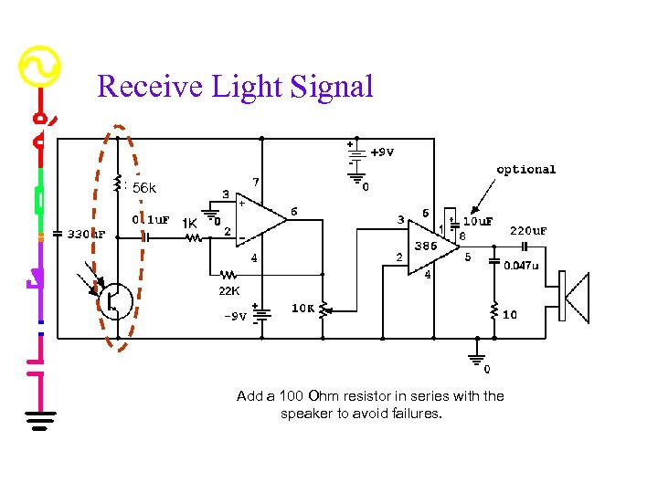 Receive Light Signal 56 k Add a 100 Ohm resistor in series with the