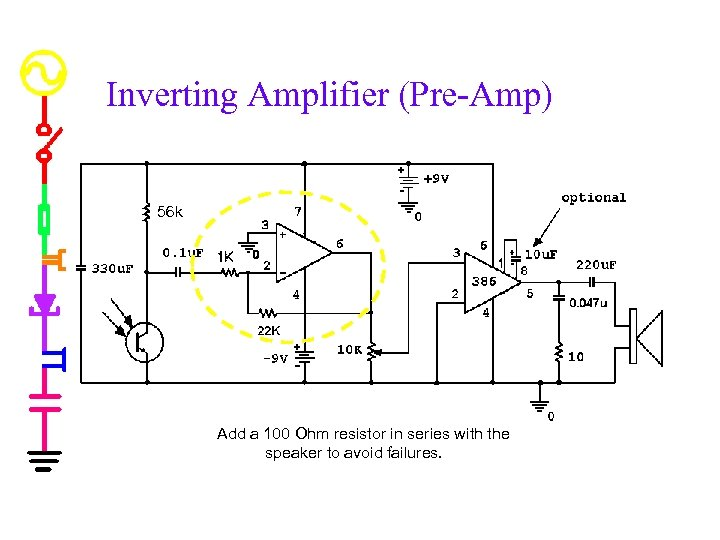 Inverting Amplifier (Pre-Amp) 56 k Add a 100 Ohm resistor in series with the