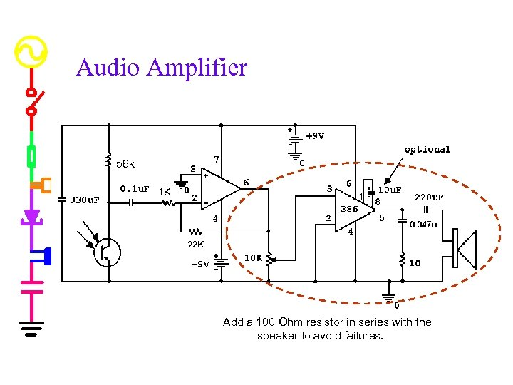 Audio Amplifier 56 k Add a 100 Ohm resistor in series with the speaker