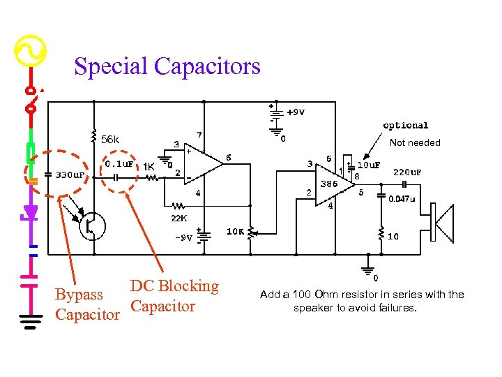 Special Capacitors 56 k DC Blocking Bypass Capacitor Not needed Add a 100 Ohm